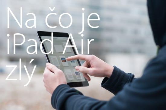 iPad Air na čo je zlý